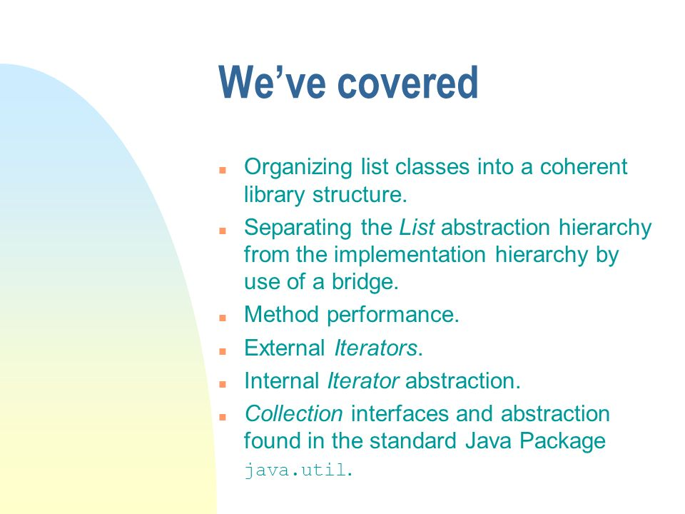 Weve covered n Organizing list classes into a coherent library structure.