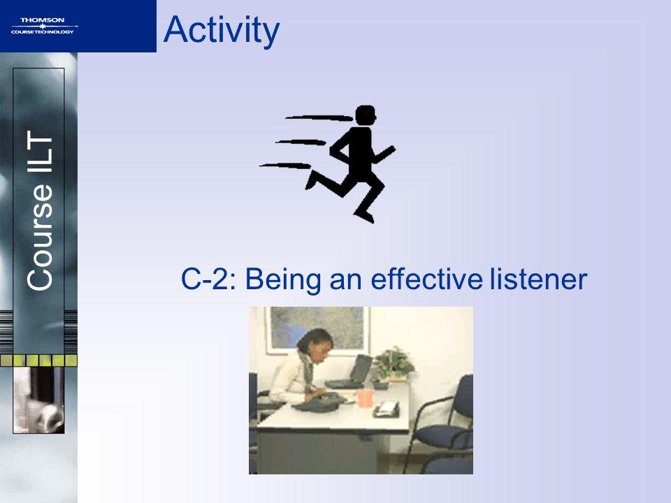 Course ILT Activity C-2: Being an effective listener