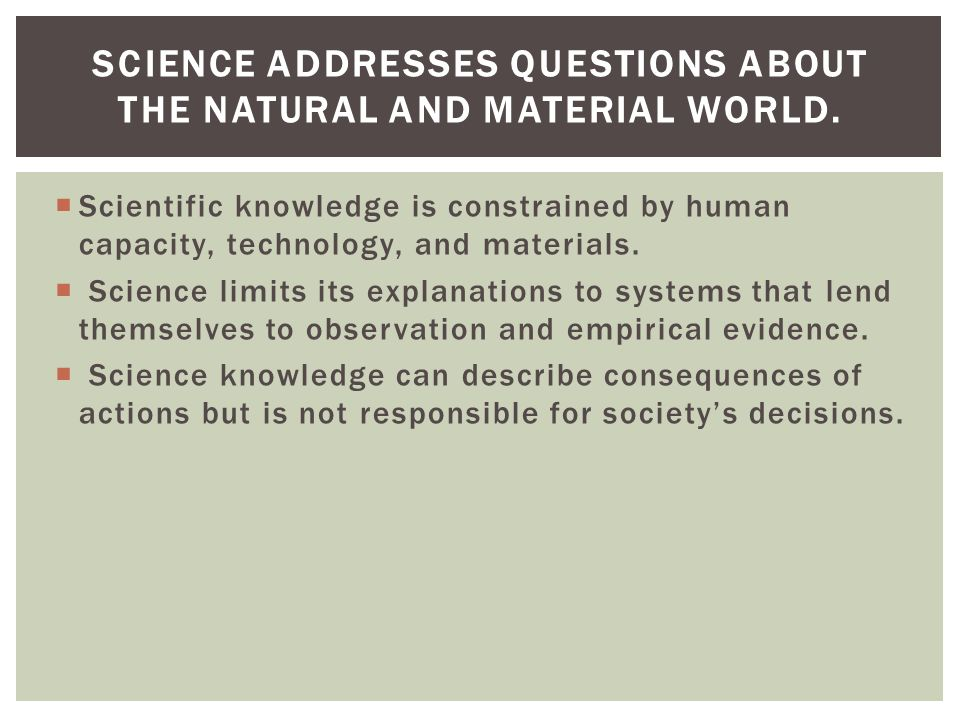Scientific knowledge is constrained by human capacity, technology, and materials.