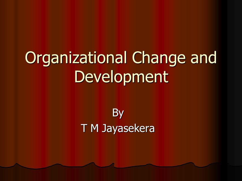 Organizational Change and Development By T M Jayasekera
