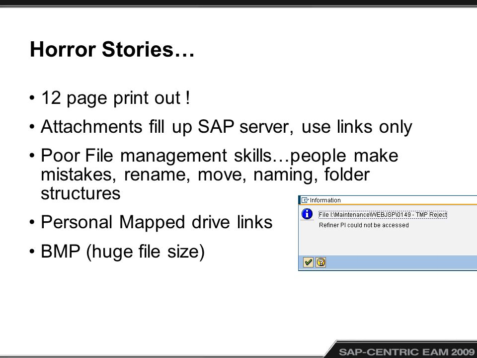 Horror Stories… 12 page print out ! Attachments fill up SAP server, use links only Poor File management skills…people make mistakes, rename, move, nam
