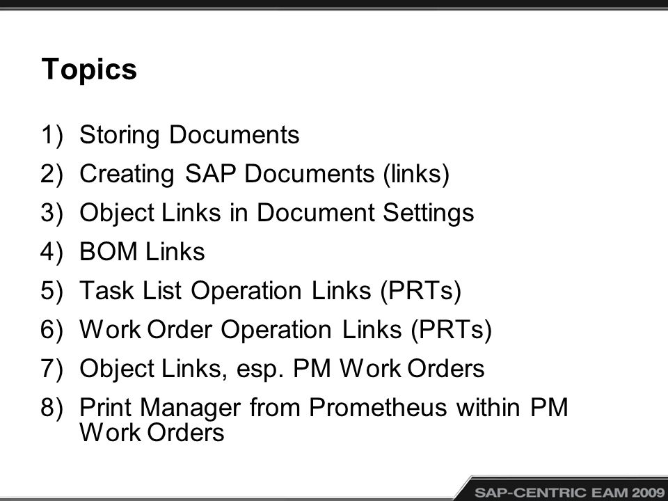 Topics 1)Storing Documents 2)Creating SAP Documents (links) 3)Object Links in Document Settings 4)BOM Links 5)Task List Operation Links (PRTs) 6)Work