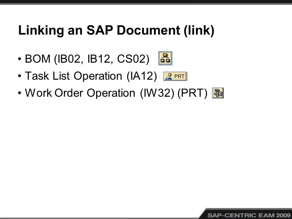Linking an SAP Document (link) BOM (IB02, IB12, CS02) Task List Operation (IA12) Work Order Operation (IW32) (PRT)