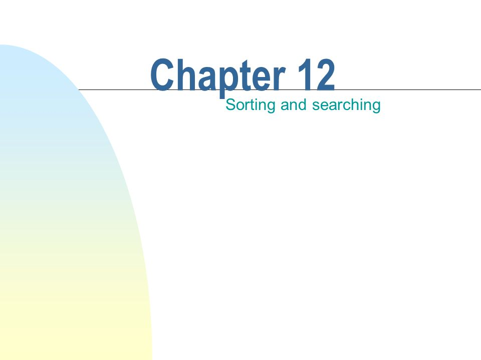 Chapter 12 Sorting and searching