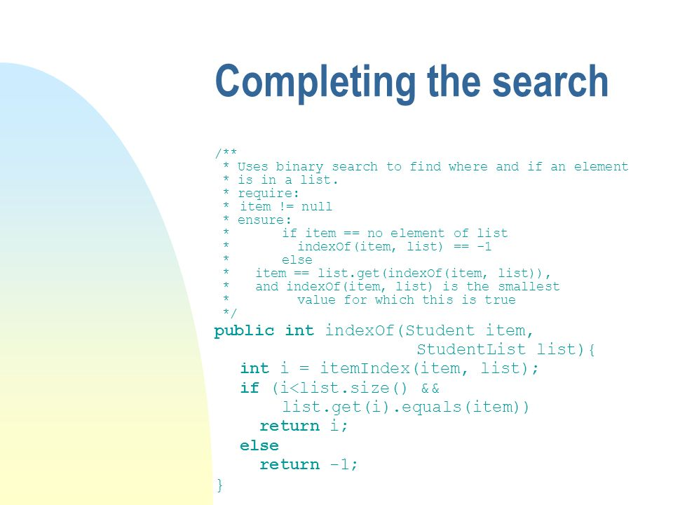 Completing the search /** * Uses binary search to find where and if an element * is in a list.