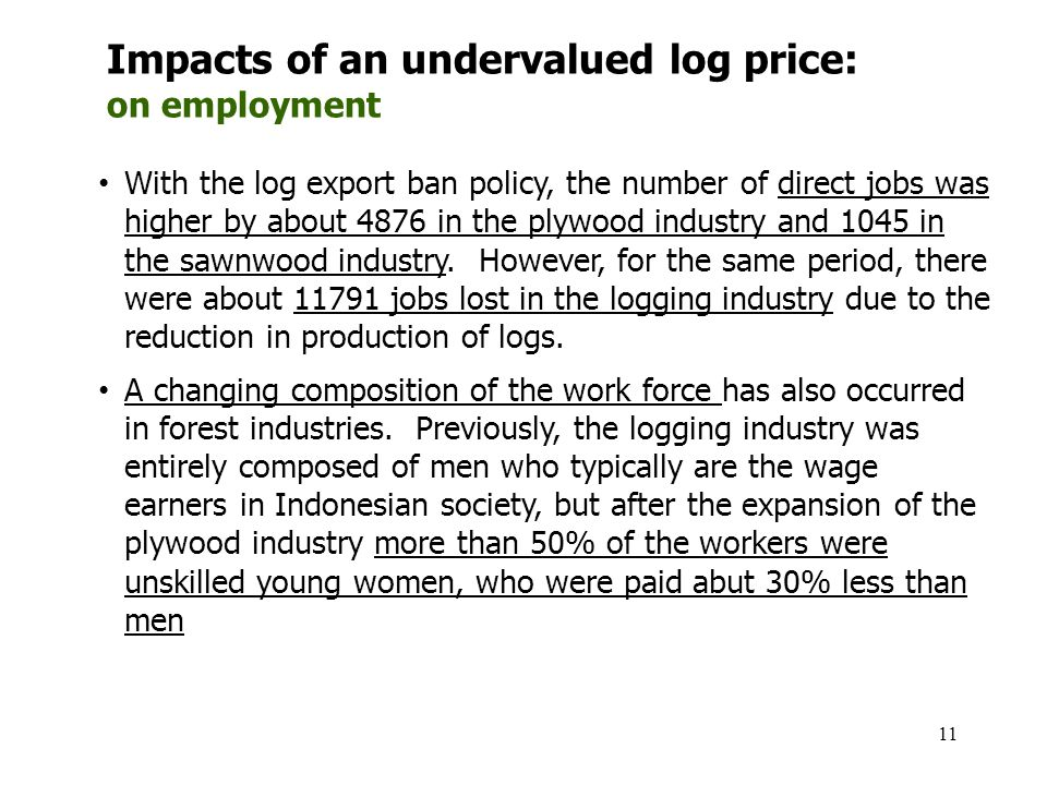 11 With the log export ban policy, the number of direct jobs was higher by about 4876 in the plywood industry and 1045 in the sawnwood industry.