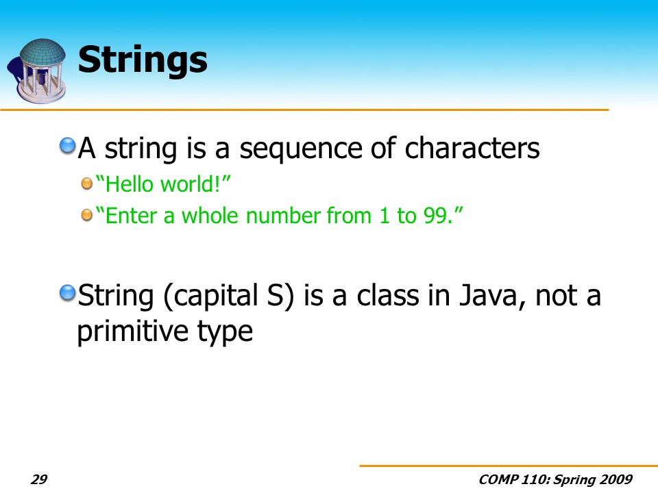 COMP 110: Spring Strings A string is a sequence of characters Hello world.