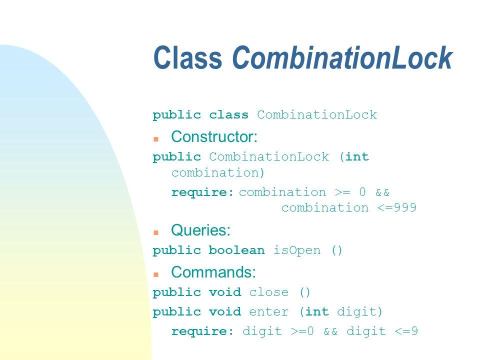 Class CombinationLock public class CombinationLock n Constructor: public CombinationLock (int combination) require: combination >= 0 && combination <=
