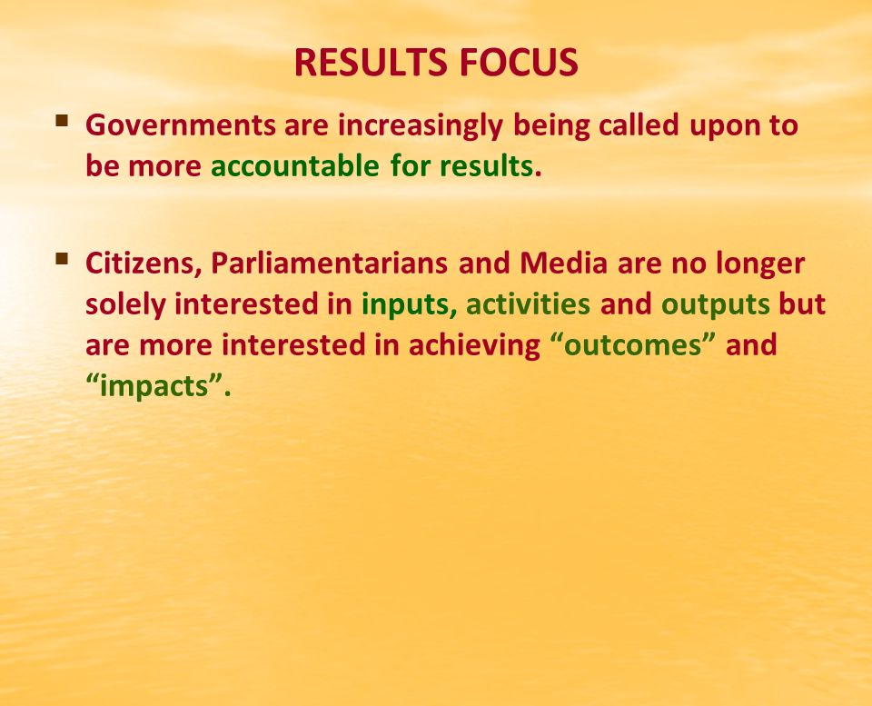 RESULTS FOCUS Governments are increasingly being called upon to be more accountable for results.