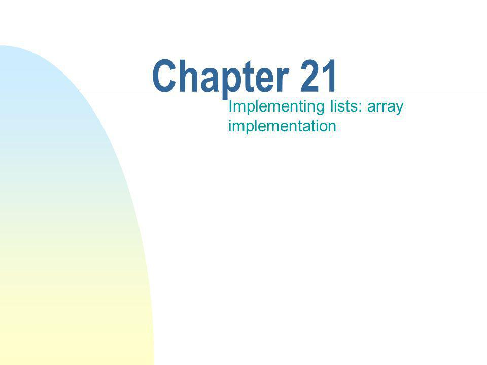 This chapter discusses n Implementing the class List.