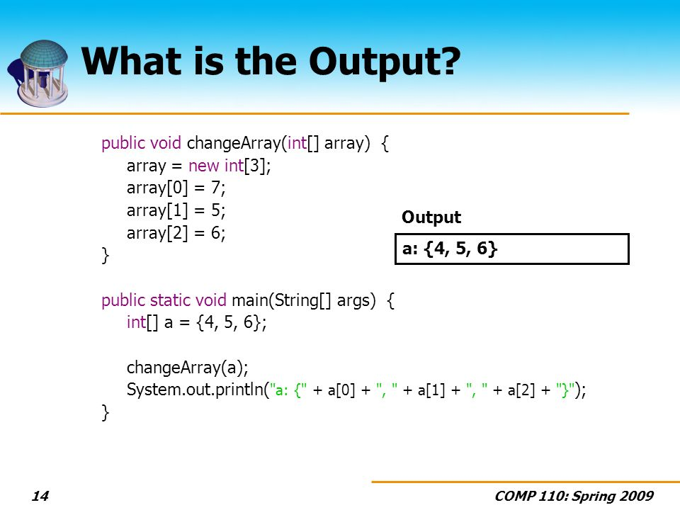 COMP 110: Spring 200914 What is the Output.