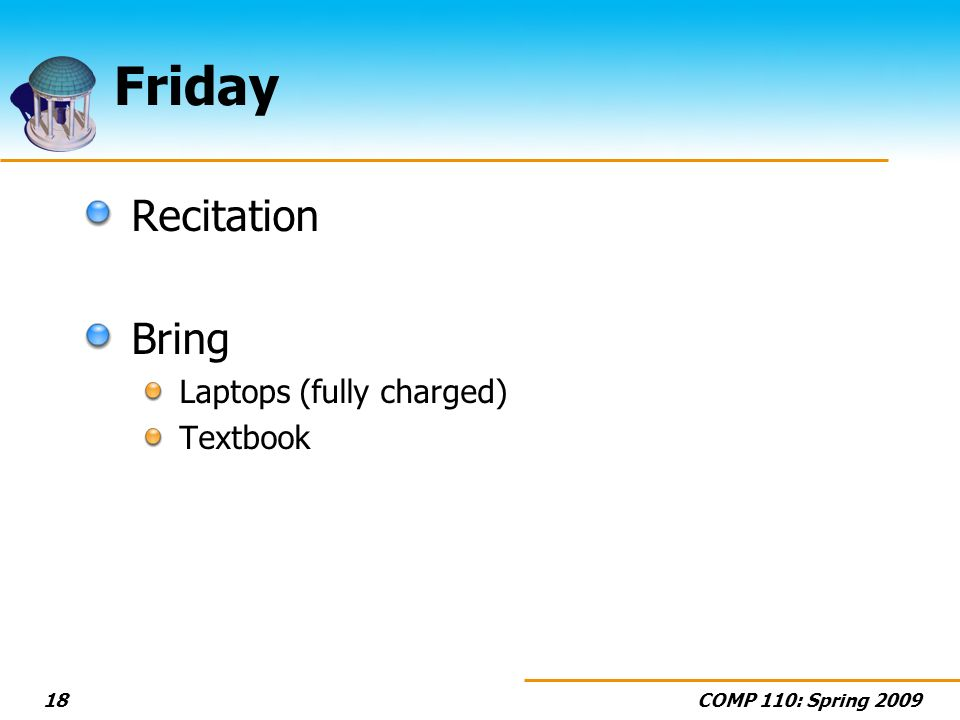 COMP 110: Spring 200918 Friday Recitation Bring Laptops (fully charged) Textbook