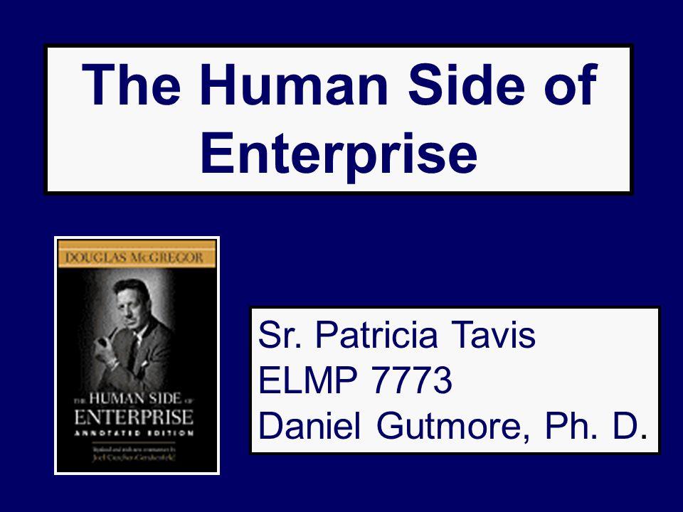 The Human Side of Enterprise Sr. Patricia Tavis ELMP 7773 Daniel Gutmore, Ph. D.