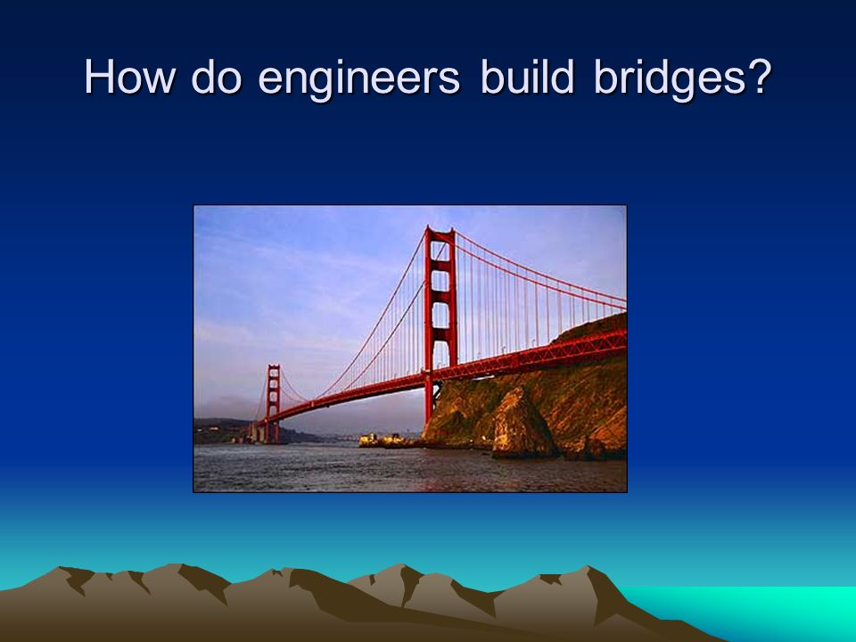 How do engineers build bridges?