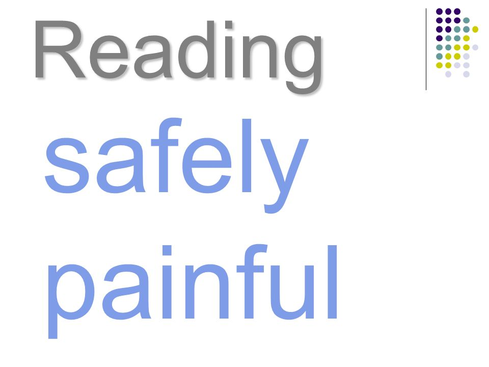 Reading safely painful
