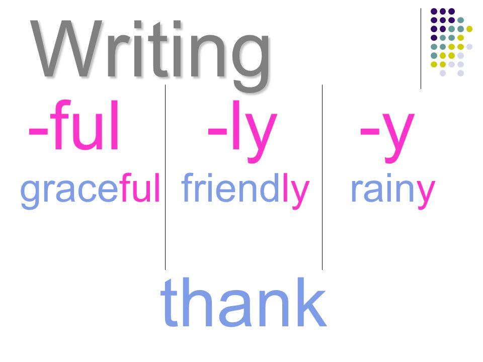 Writing graceful -ful-ly-y rainyfriendly thank