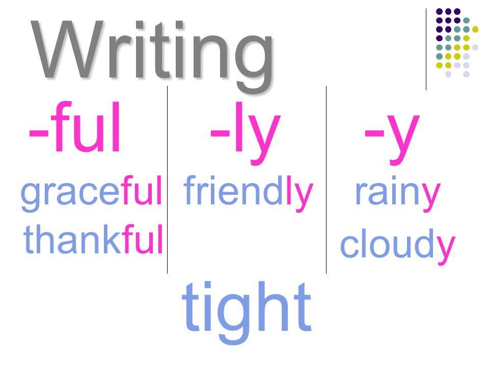 Writing graceful -ful-ly-y rainyfriendly thankful cloudy tight