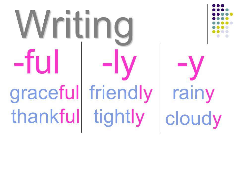 Writing graceful -ful-ly-y rainyfriendly thankful cloudy tightly