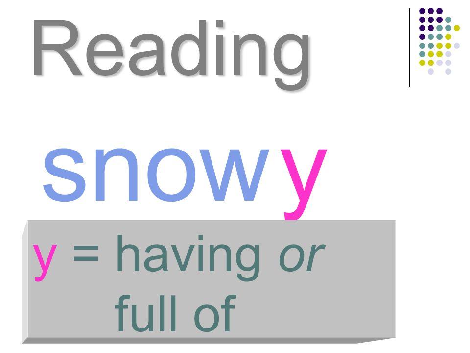 Reading snowy y = having or full of