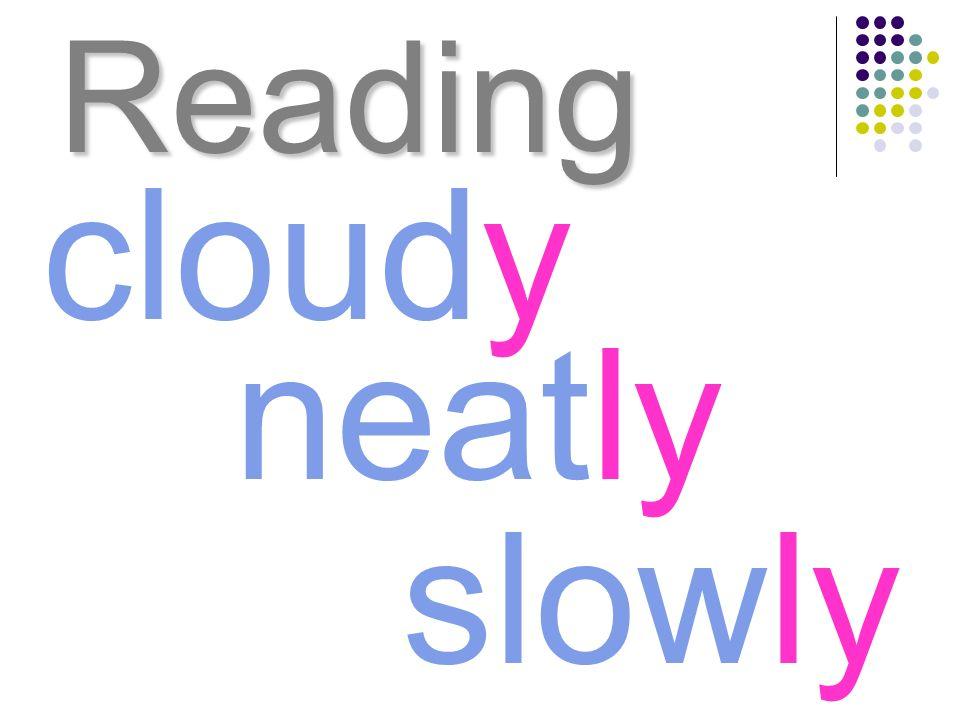 Reading cloudy neatly slowly