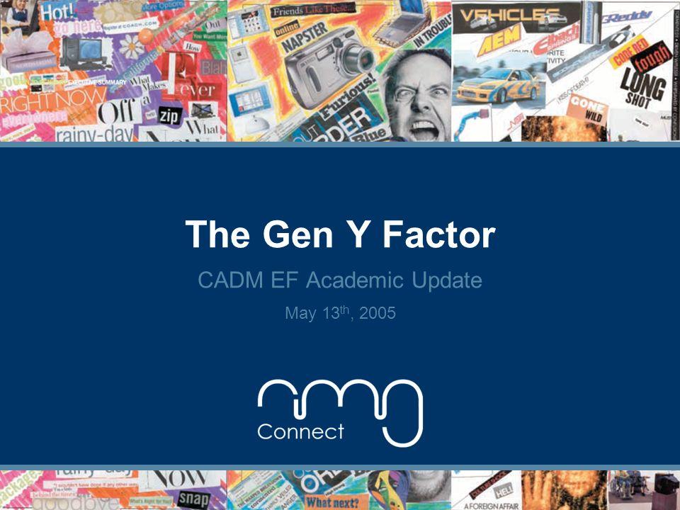 The Gen Y Factor CADM EF Academic Update May 13 th, 2005