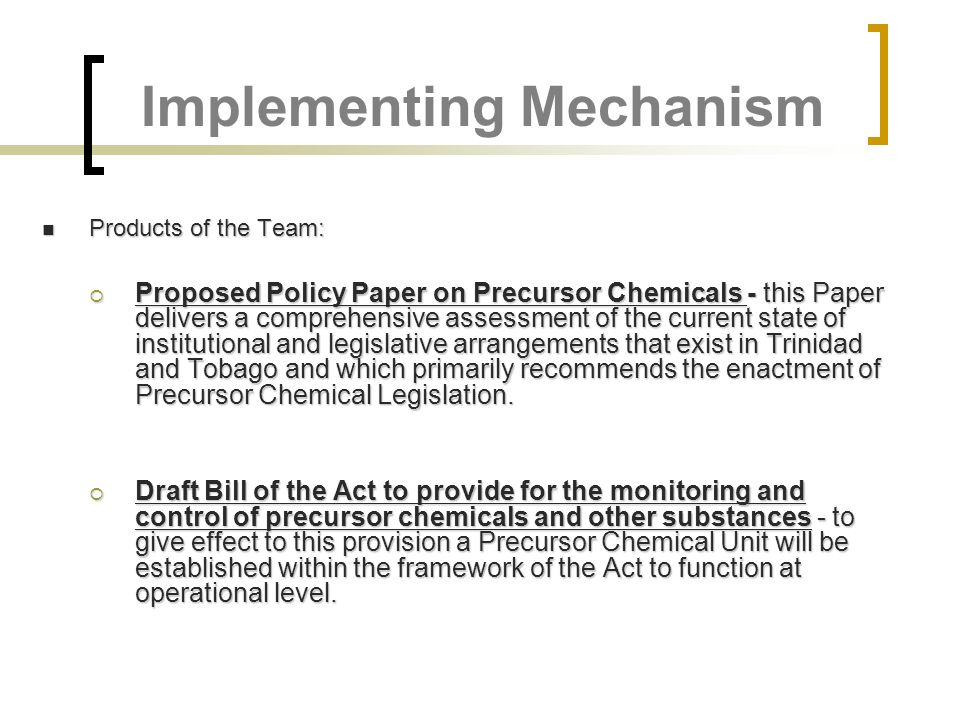 Products of the Team: Products of the Team: Proposed Policy Paper on Precursor Chemicals - this Paper delivers a comprehensive assessment of the curre