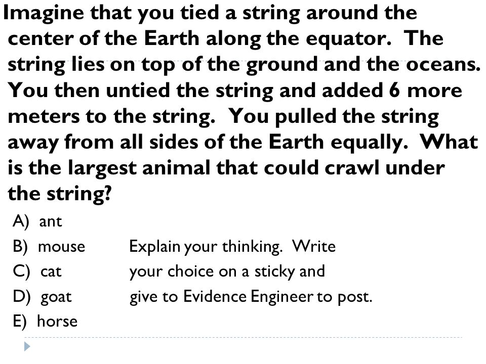 Imagine that you tied a string around the center of the Earth along the equator. The string lies on top of the ground and the oceans. You then untied