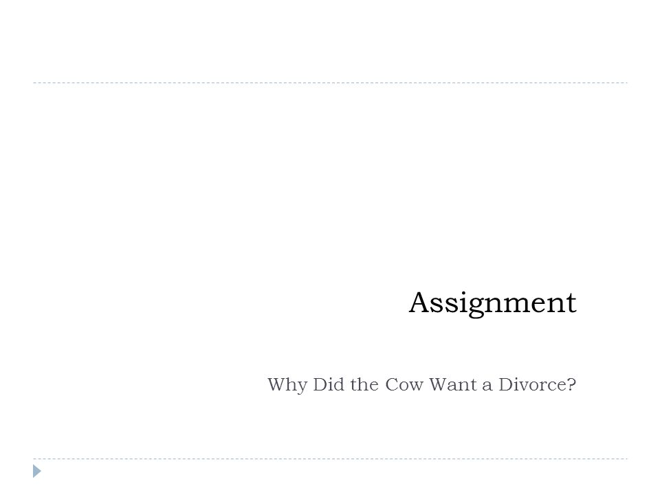 Assignment Why Did the Cow Want a Divorce?