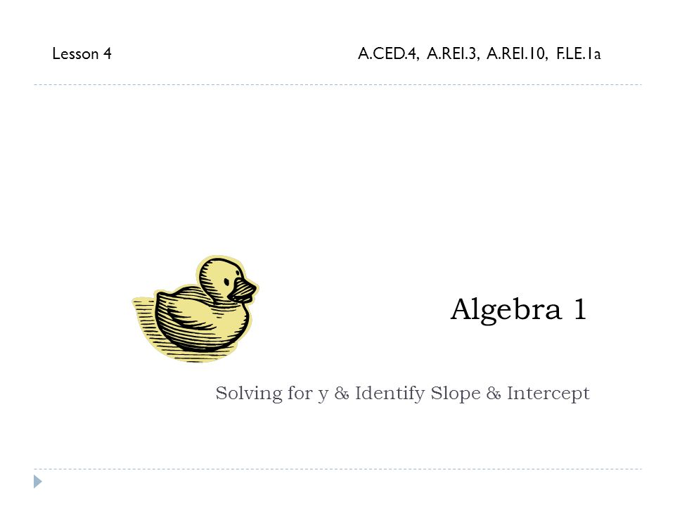 Algebra 1 Solving for y & Identify Slope & Intercept Lesson 4 A.CED.4, A.REI.3, A.REI.10, F.LE.1a