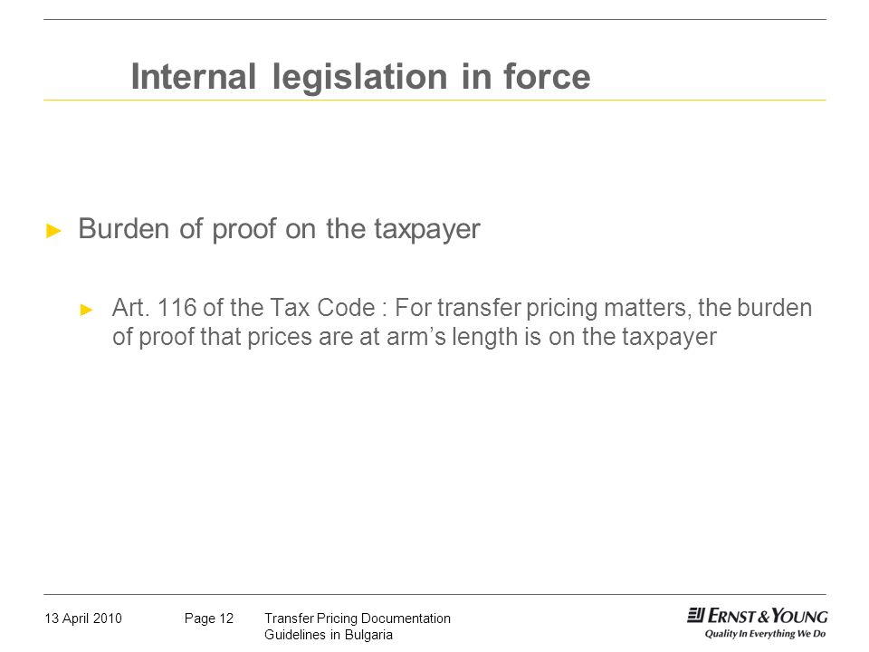 13 April 2010Transfer Pricing Documentation Guidelines in Bulgaria Page 12 Internal legislation in force Burden of proof on the taxpayer Art. 116 of t