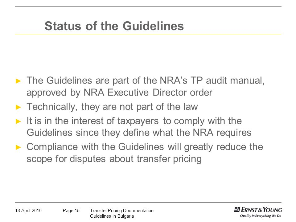 13 April 2010Transfer Pricing Documentation Guidelines in Bulgaria Page 15 Status of the Guidelines The Guidelines are part of the NRAs TP audit manua