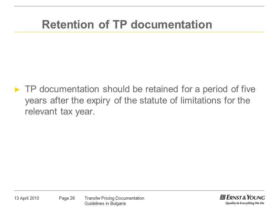 13 April 2010Transfer Pricing Documentation Guidelines in Bulgaria Page 26 Retention of TP documentation TP documentation should be retained for a per