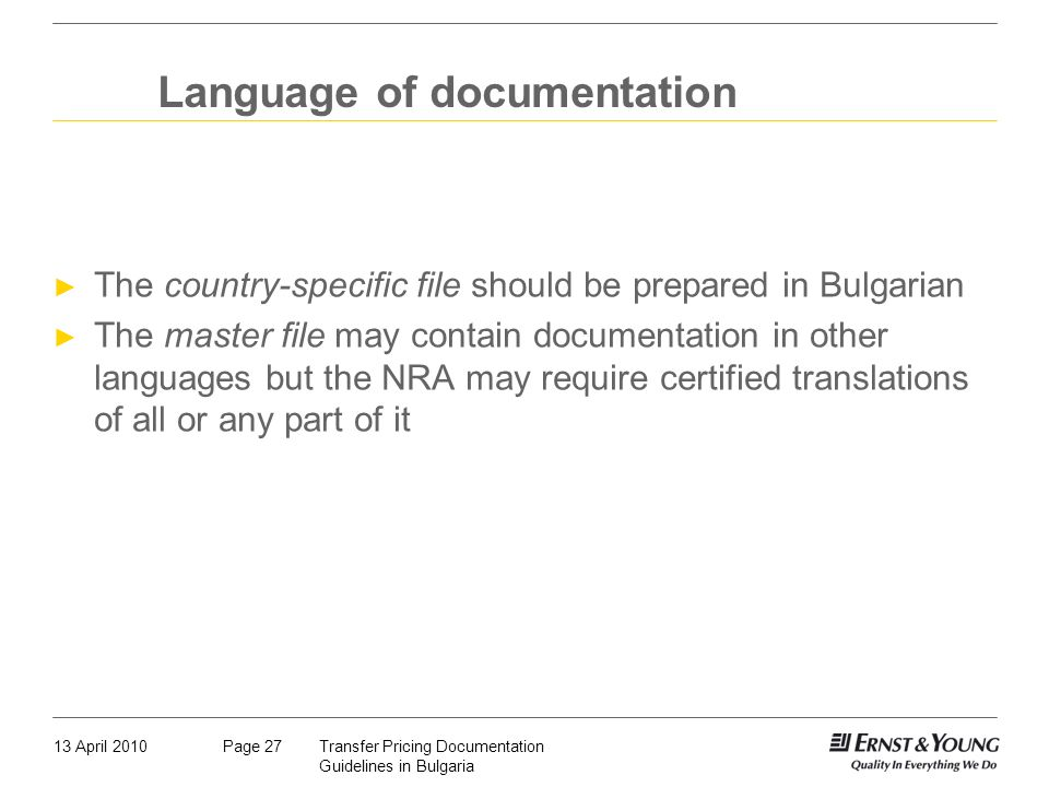 13 April 2010Transfer Pricing Documentation Guidelines in Bulgaria Page 27 Language of documentation The country-specific file should be prepared in B