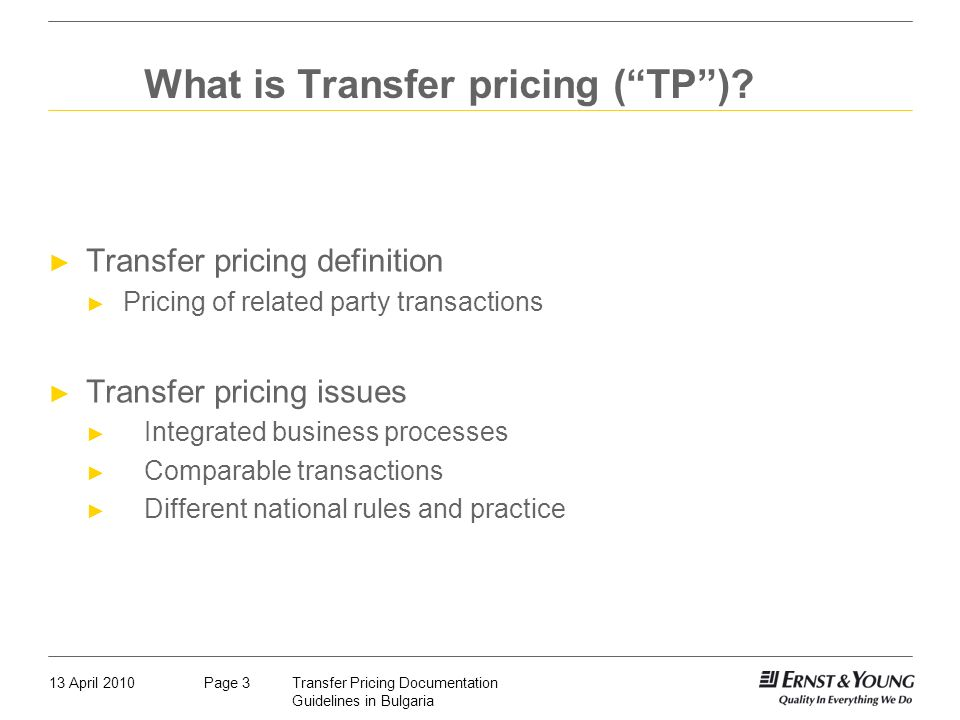 13 April 2010Transfer Pricing Documentation Guidelines in Bulgaria Page 3 What is Transfer pricing (TP)? Transfer pricing definition Pricing of relate