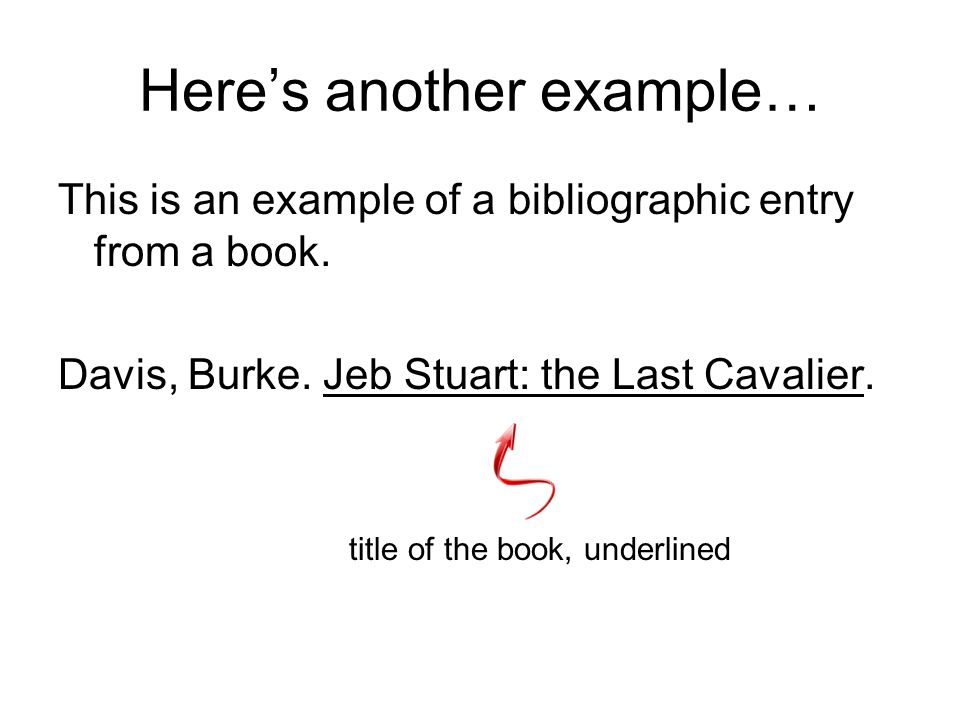 Heres another example… This is an example of a bibliographic entry from a book. Davis, Burke. Authors last name and first name