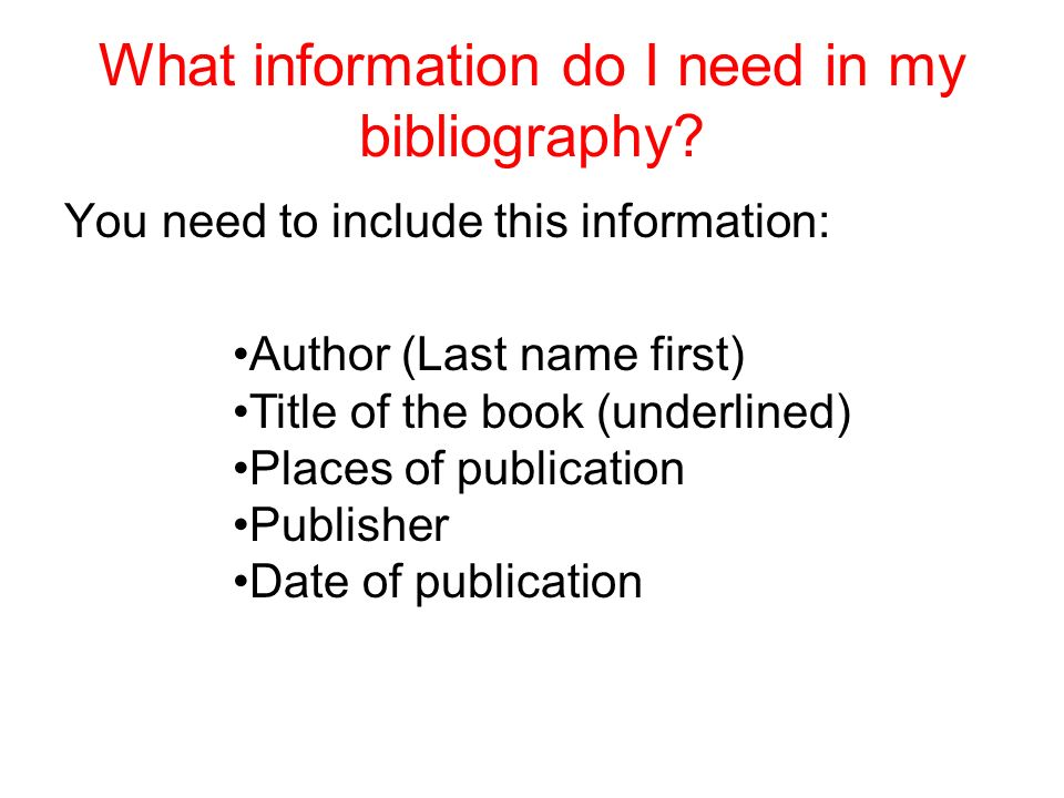 What information do I need in my bibliography.