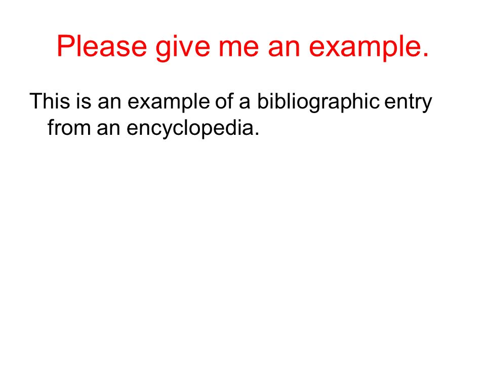 Please give me an example. This is an example of a bibliographic entry from an encyclopedia.