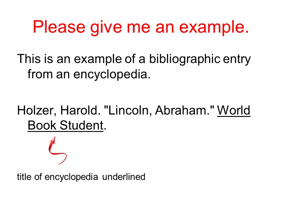 Please give me an example. This is an example of a bibliographic entry from an encyclopedia. Holzer, Harold.
