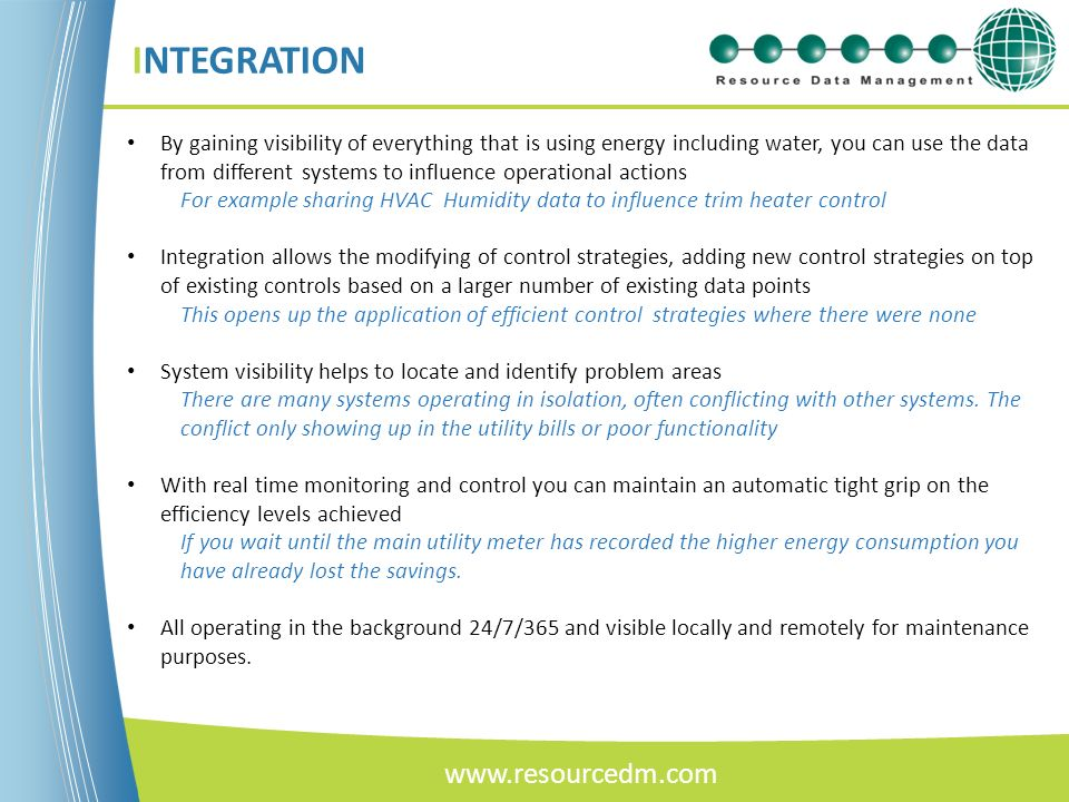 INTEGRATION By gaining visibility of everything that is using energy including water, you can use the data from different systems to influence operati