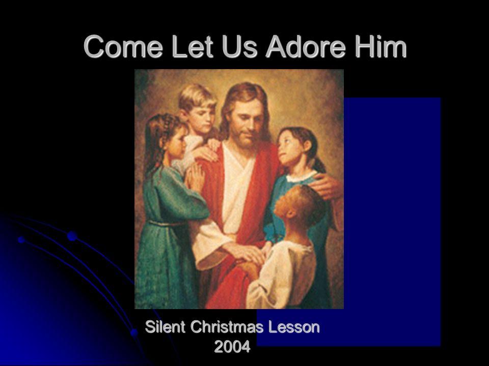 Come Let Us Adore Him Silent Christmas Lesson 2004