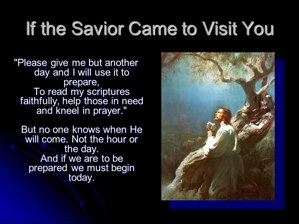 If the Savior Came to Visit You