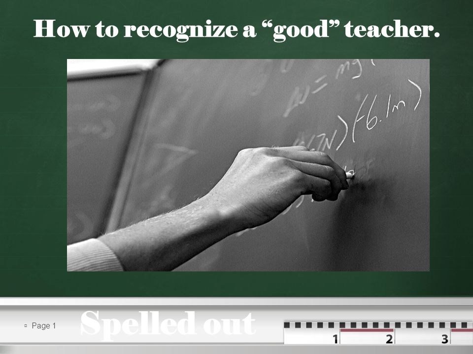 Page 1 How to recognize a good teacher. Spelled out
