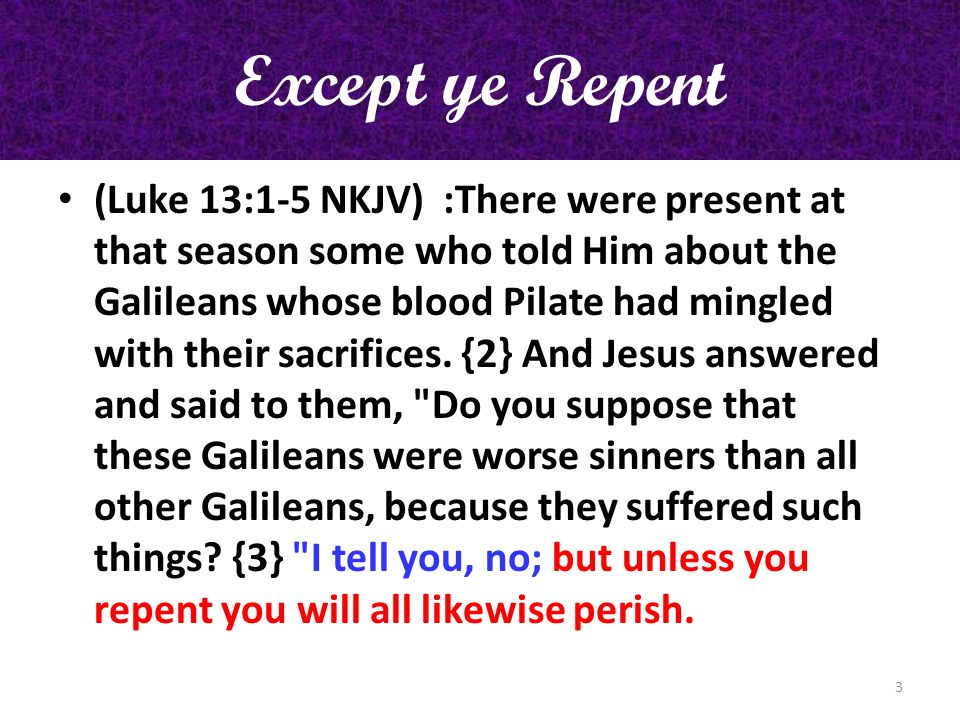 Except ye Repent (Luke 13:1-5 NKJV) {4} Or those eighteen on whom the tower in Siloam fell and killed them, do you think that they were worse sinners than all other men who dwelt in Jerusalem.