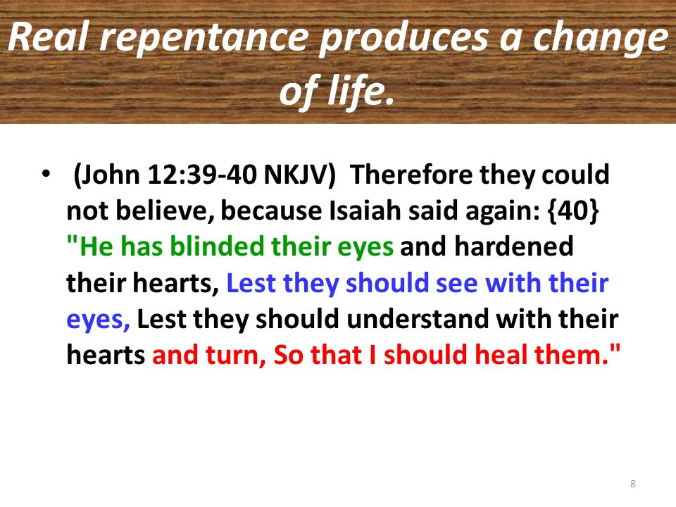 Real repentance produces a change of life.