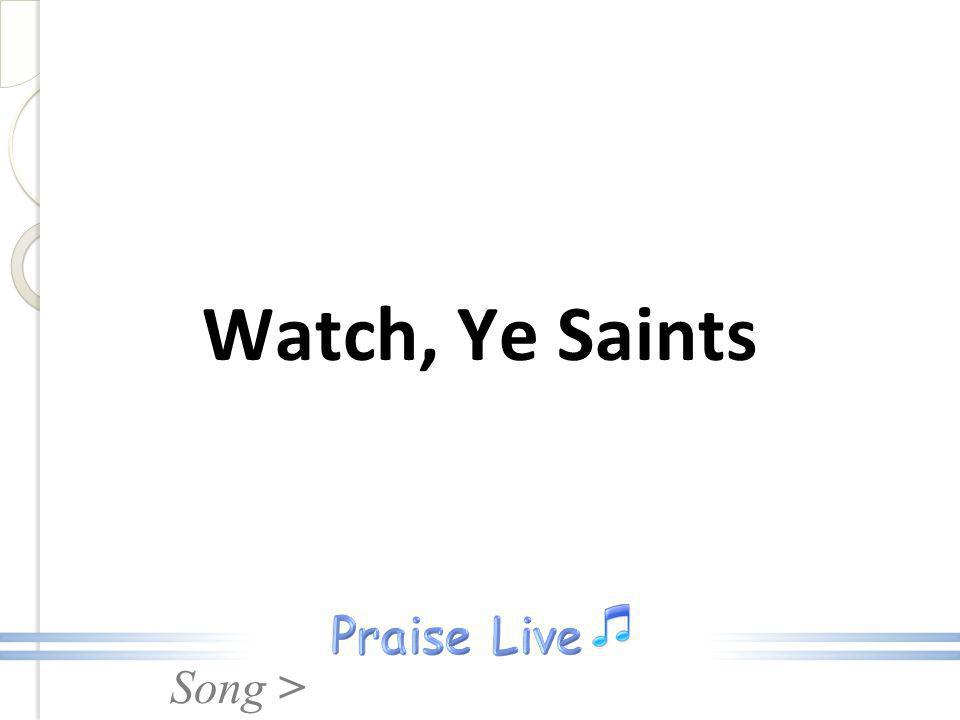 Song > Watch, Ye Saints