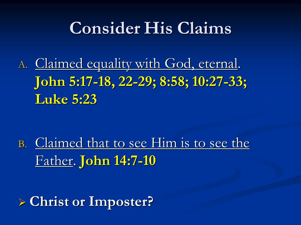 Consider His Claims A. Claimed equality with God, eternal.