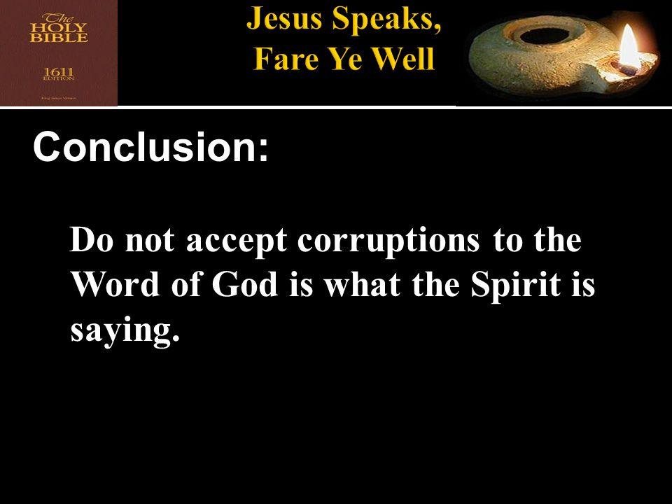 Conclusion: Do not accept corruptions to the Word of God is what the Spirit is saying.