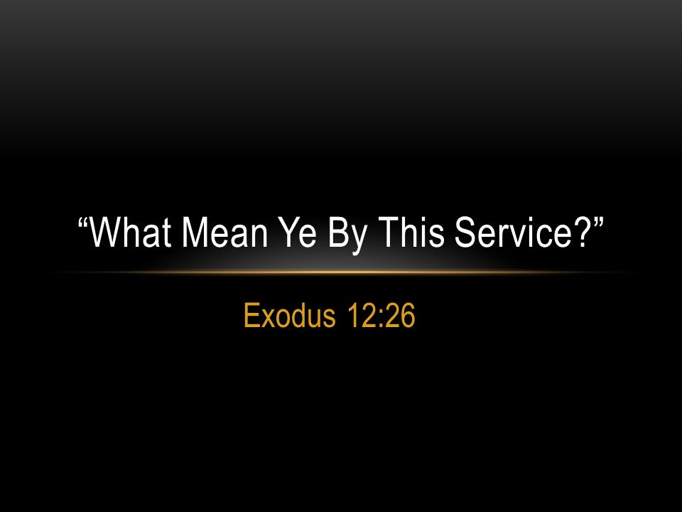 Exodus 12:26 What Mean Ye By This Service?