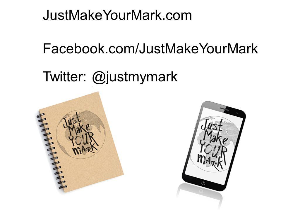 JustMakeYourMark.com Facebook.com/JustMakeYourMark Twitter: @justmymark