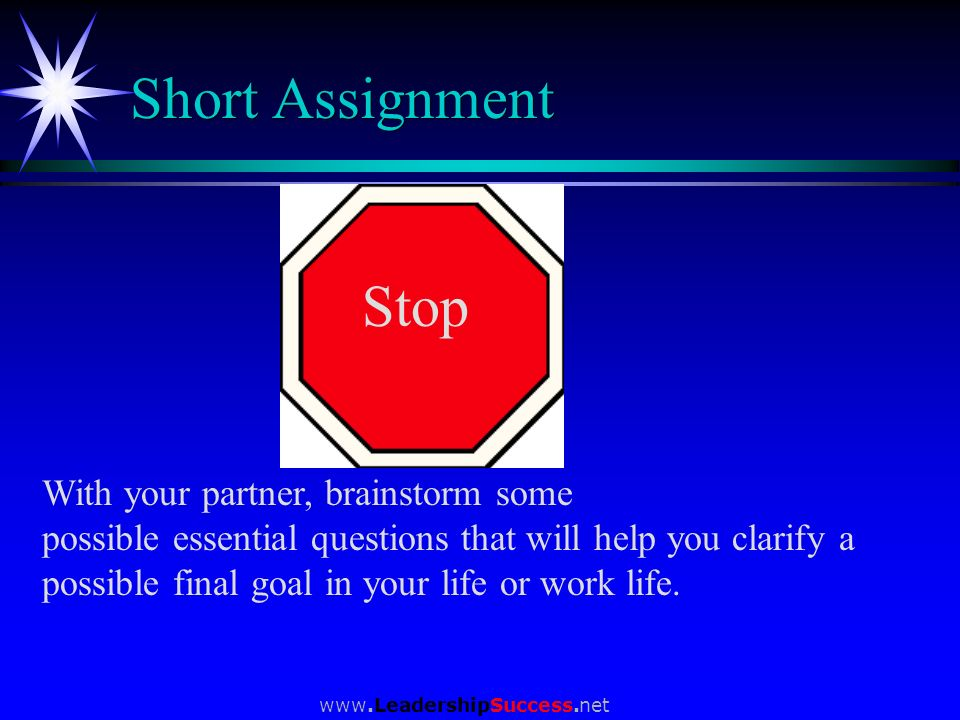 www.LeadershipSuccess.net Short Assignment With your partner, brainstorm some possible essential questions that will help you clarify a possible final